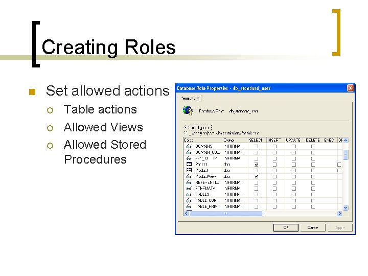 Creating Roles n Set allowed actions ¡ ¡ ¡ Table actions Allowed Views Allowed