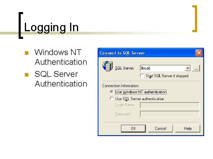 Logging In n n Windows NT Authentication SQL Server Authentication