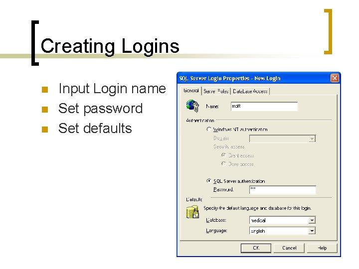 Creating Logins n n n Input Login name Set password Set defaults