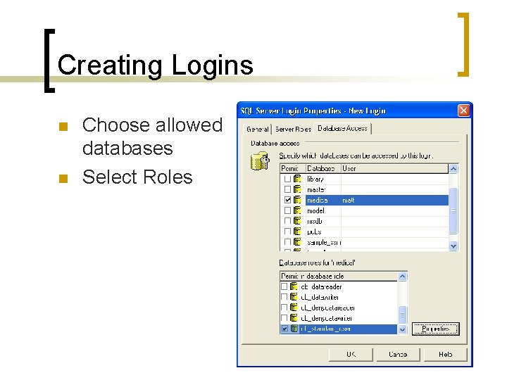 Creating Logins n n Choose allowed databases Select Roles
