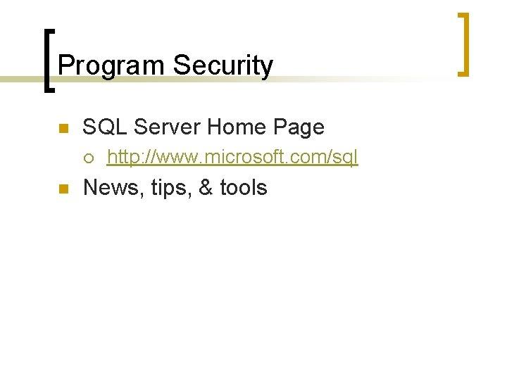 Program Security n SQL Server Home Page ¡ n http: //www. microsoft. com/sql News,