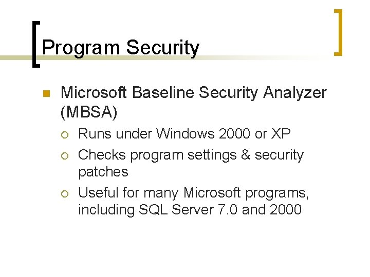Program Security n Microsoft Baseline Security Analyzer (MBSA) ¡ ¡ ¡ Runs under Windows