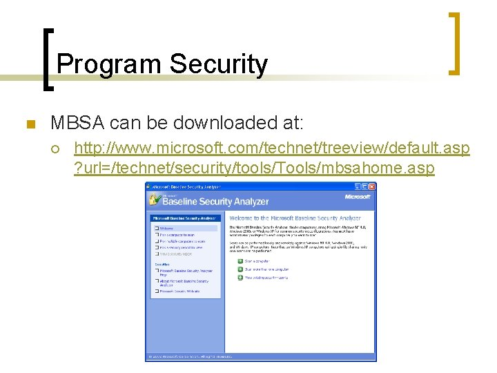 Program Security n MBSA can be downloaded at: ¡ http: //www. microsoft. com/technet/treeview/default. asp