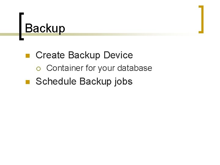 Backup n Create Backup Device ¡ n Container for your database Schedule Backup jobs