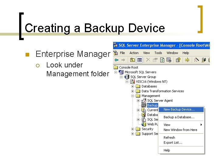 Creating a Backup Device n Enterprise Manager ¡ Look under Management folder