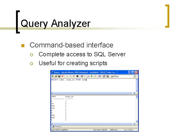 Query Analyzer n Command-based interface ¡ ¡ Complete access to SQL Server Useful for