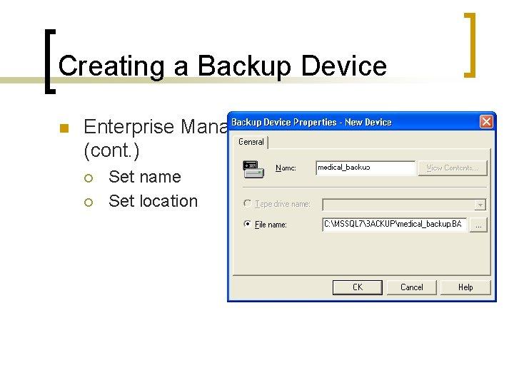 Creating a Backup Device n Enterprise Manager (cont. ) ¡ ¡ Set name Set