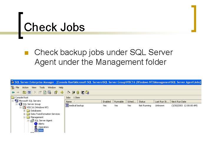 Check Jobs n Check backup jobs under SQL Server Agent under the Management folder