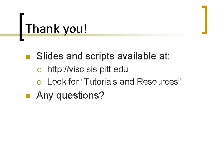 Thank you! n Slides and scripts available at: ¡ ¡ n http: //visc. sis.