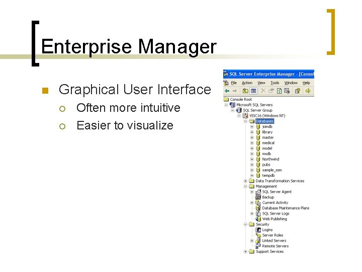 Enterprise Manager n Graphical User Interface ¡ ¡ Often more intuitive Easier to visualize