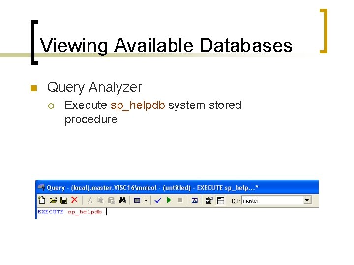 Viewing Available Databases n Query Analyzer ¡ Execute sp_helpdb system stored procedure
