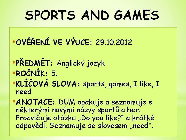 SPORTS AND GAMES • OVĚŘENÍ VE VÝUCE: 29. 10. 2012 • PŘEDMĚT: Anglický jazyk