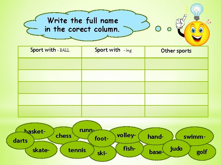 Write the full name in the corect column. Sport with - BALL basketdarts skate-