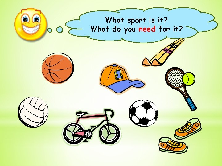 What sport is it? What do you need for it?