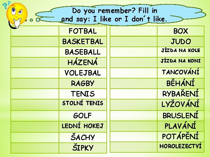 Do you remember? Fill in and say: I like or I don´t like. FOTBAL