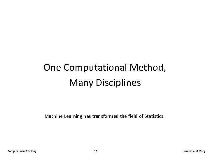One Computational Method, Many Disciplines Machine Learning has transformed the field of Statistics. Computational