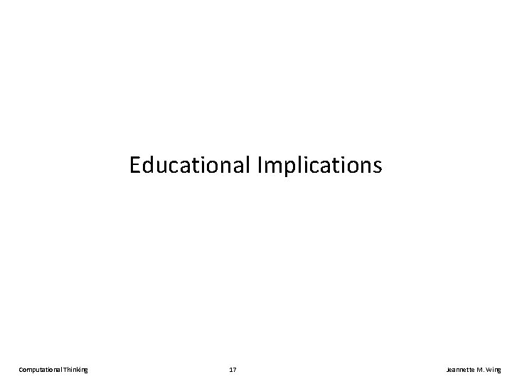 Educational Implications Computational Thinking 17 Jeannette M. Wing