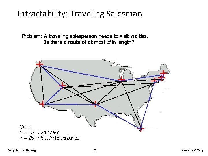 Intractability: Traveling Salesman Problem: A traveling salesperson needs to visit n cities. Is there