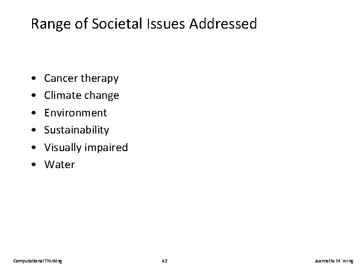 Range of Societal Issues Addressed • • • Cancer therapy Climate change Environment Sustainability