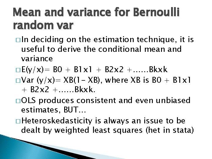 Mean and variance for Bernoulli random var � In deciding on the estimation technique,