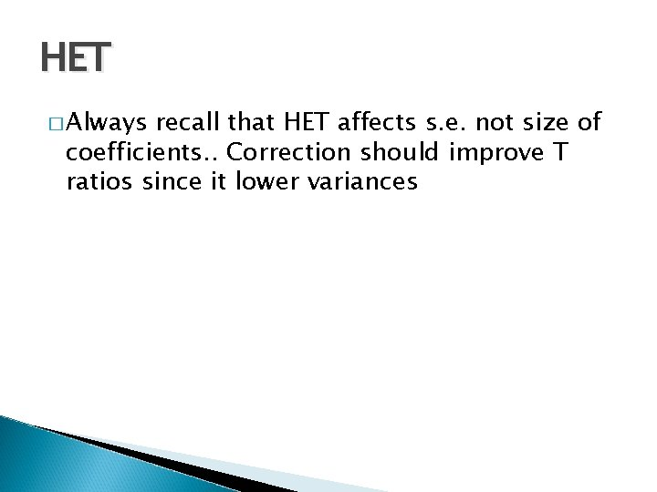 HET � Always recall that HET affects s. e. not size of coefficients. .