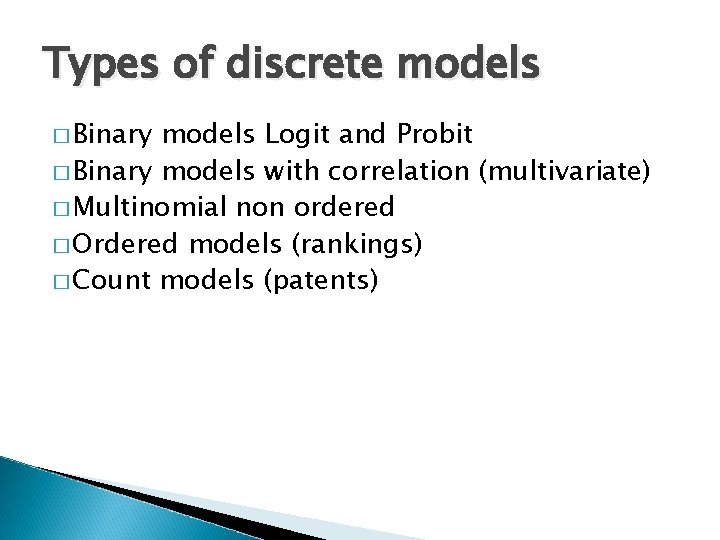 Types of discrete models � Binary models Logit and Probit � Binary models with