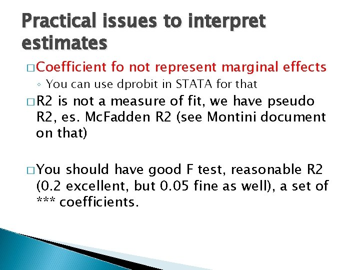 Practical issues to interpret estimates � Coefficient fo not represent marginal effects ◦ You