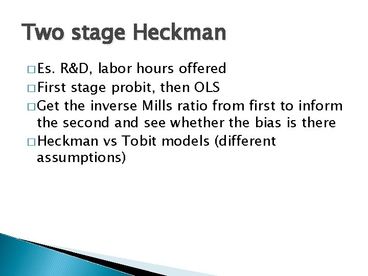 Two stage Heckman � Es. R&D, labor hours offered � First stage probit, then