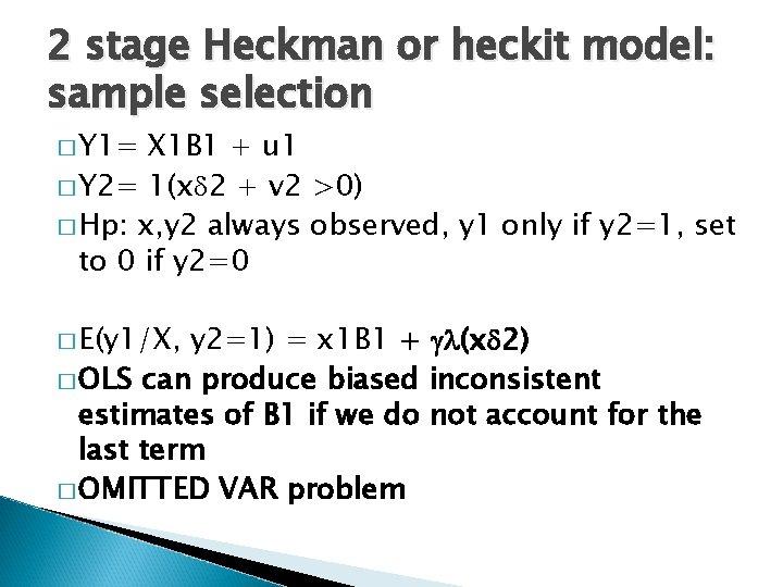 2 stage Heckman or heckit model: sample selection � Y 1= X 1 B