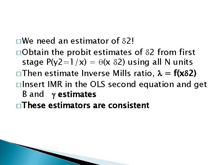 � We need an estimator of 2! � Obtain the probit estimates of 2