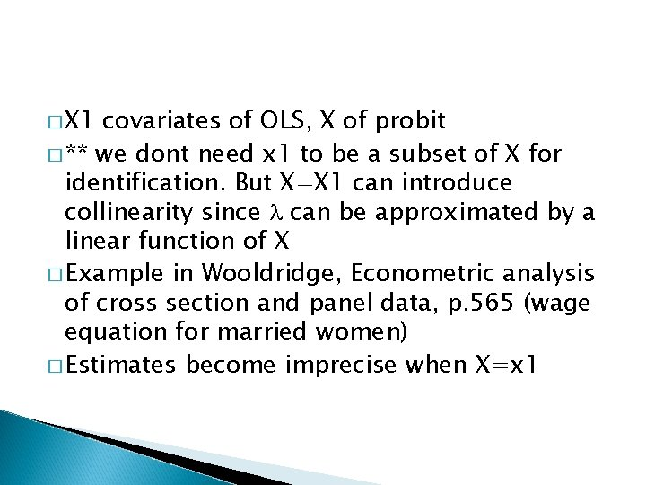 � X 1 covariates of OLS, X of probit � ** we dont need