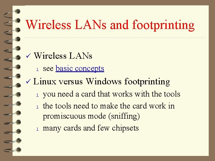 Wireless LANs and footprinting ü Wireless LANs l ü see basic concepts Linux versus