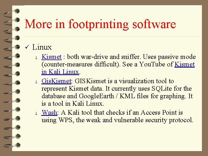 More in footprinting software ü Linux l l l Kismet : both war-drive and