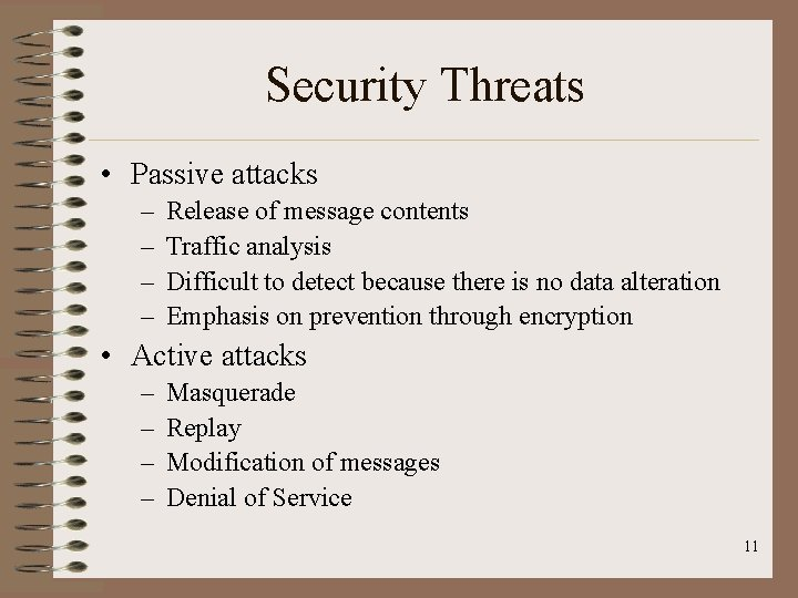 Security Threats • Passive attacks – – Release of message contents Traffic analysis Difficult