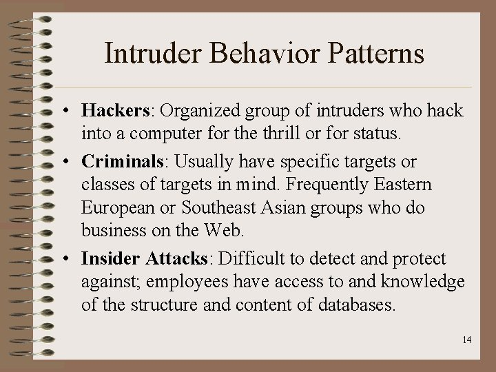 Intruder Behavior Patterns • Hackers: Organized group of intruders who hack into a computer