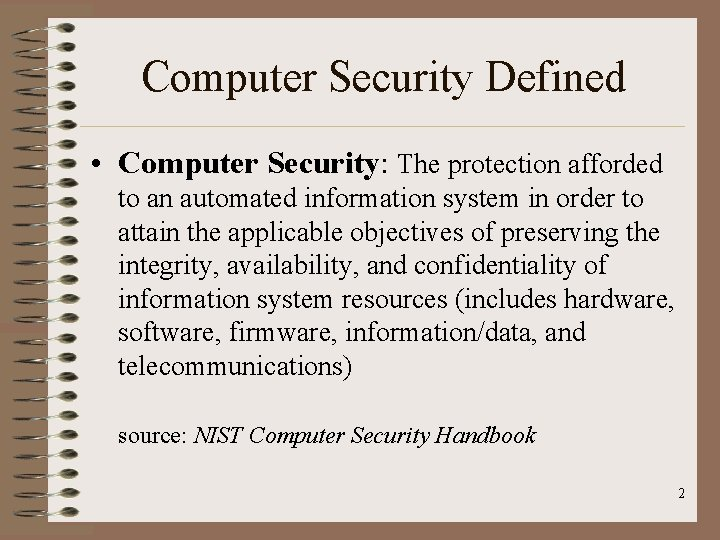 Computer Security Defined • Computer Security: The protection afforded to an automated information system