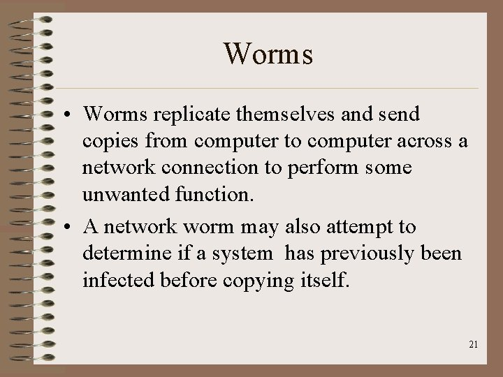 Worms • Worms replicate themselves and send copies from computer to computer across a