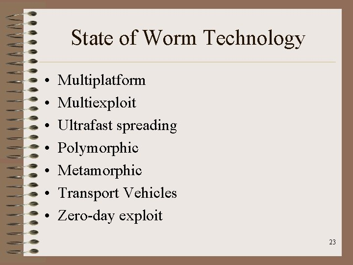 State of Worm Technology • • Multiplatform Multiexploit Ultrafast spreading Polymorphic Metamorphic Transport Vehicles