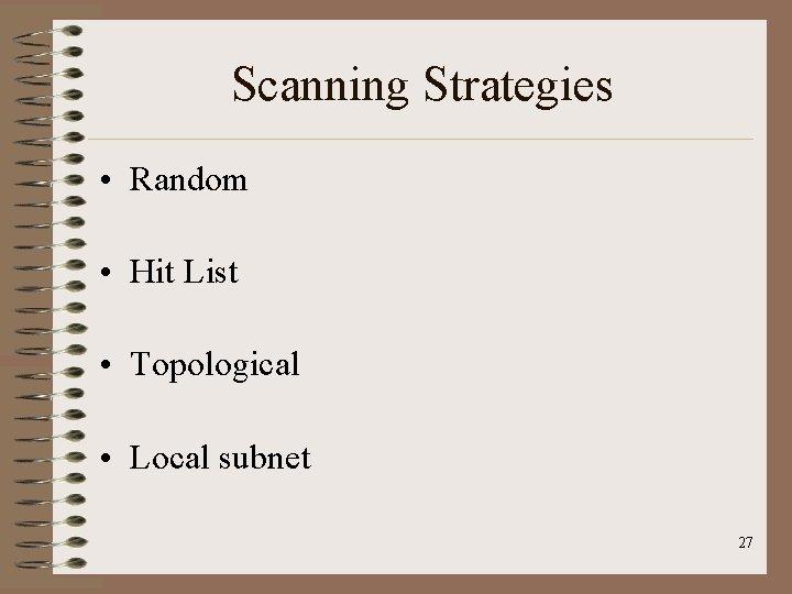 Scanning Strategies • Random • Hit List • Topological • Local subnet 27