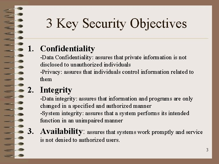3 Key Security Objectives 1. Confidentiality -Data Confidentiality: assures that private information is not