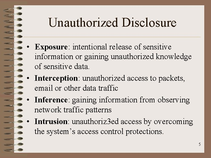 Unauthorized Disclosure • Exposure: intentional release of sensitive information or gaining unauthorized knowledge of