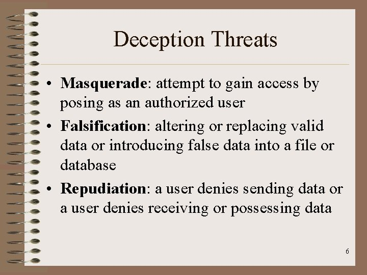 Deception Threats • Masquerade: attempt to gain access by posing as an authorized user