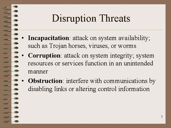 Disruption Threats • Incapacitation: attack on system availability; such as Trojan horses, viruses, or