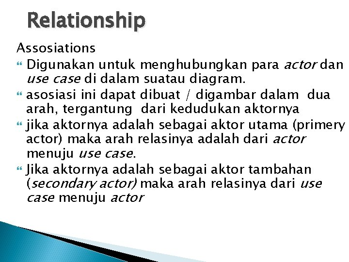 Relationship Assosiations Digunakan untuk menghubungkan para actor dan use case di dalam suatau diagram.
