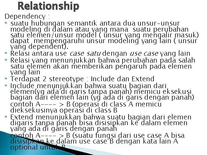 Relationship Dependency : suatu hubungan semantik antara dua unsur-unsur modeling di dalam atau yang