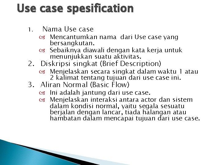 Use case spesification 1. Nama Use case Mencantumkan nama dari Use case yang bersangkutan.