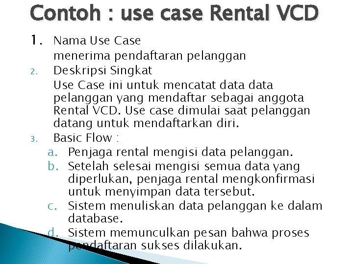 Contoh : use case Rental VCD 1. Nama Use Case 2. 3. menerima pendaftaran