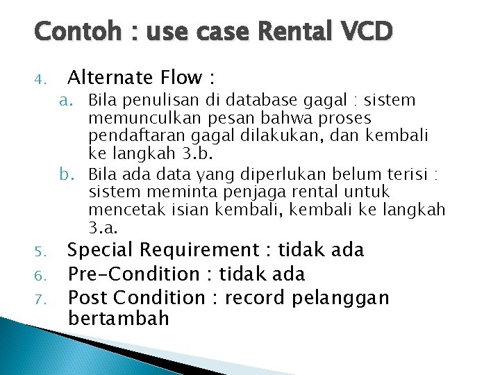 Contoh : use case Rental VCD 4. 5. 6. 7. Alternate Flow : a.