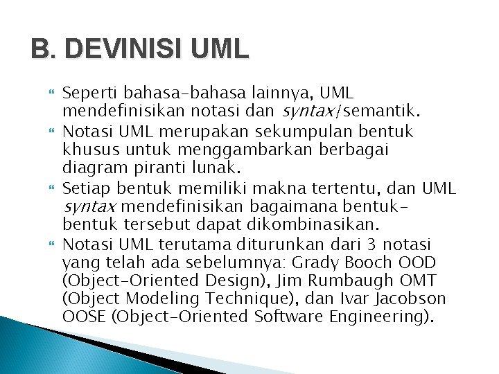 B. DEVINISI UML Seperti bahasa-bahasa lainnya, UML mendefinisikan notasi dan syntax/semantik. Notasi UML merupakan