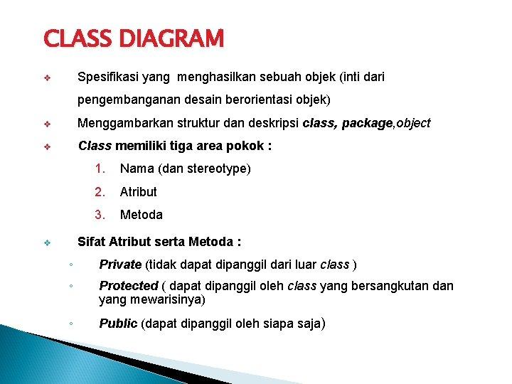 CLASS DIAGRAM Spesifikasi yang menghasilkan sebuah objek (inti dari v pengembanganan desain berorientasi objek)